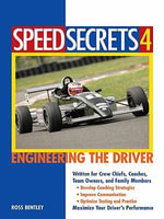 Speed Secrets 4 : Engineering the Driver - Ross Bentley