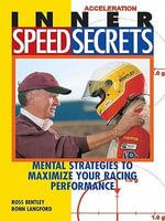 Inner Speed Secrets : Mental Strategies to Maximize Your Racing Performance - Ross Bentley