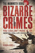The Mammoth Book of Bizarre Crimes - Robin Odell