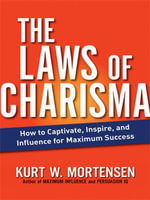The Laws of Charisma : How to Captivate, Inspire, and Influence for Maximum Success - Kurt W. MORTENSEN
