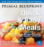 Primal Blueprint Quick and Easy Meals : Delicious, Primal-approved meals you can make in under 30 minutes - Mark Sisson