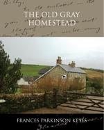 The Old Gray Homestead - Frances Parkinson Keyes