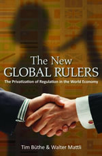The New Global Rulers : The Privatization of Regulation in the World Economy - Tim Büthe