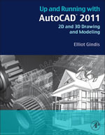 Up and Running with AutoCAD 2011 : 2D and 3D Drawing and Modeling - Elliot Gindis