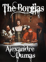 The Borgias (Celebrated Crimes, Vol. 1) - Alexandre Dumas