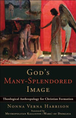 God's Many-Splendored Image : Theological Anthropology for Christian Formation - Nonna Verna Harrison