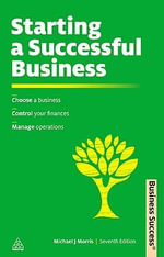 Starting a Successful Business : Choose a Business, Plan Your Business, Manage Operations - Michael Morris