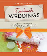 One-of-a-Kind Handmade Weddings : Easy-to-Make Projects for Stylish, Unforgettable Details - Laura Maffeo