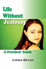 Life Without Jealousy : A Practical Guide - Lynda Bevan
