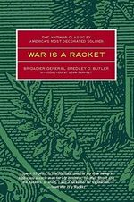 War is a Racket : The Antiwar Classic by America's Most Decorated Soldier - Smedley D. Butler