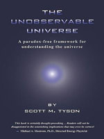 The Unobservable Universe : A Paradox-Free Framework for Understanding the Universe - Scott M Tyson