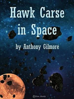 Hawk Carse in Space - Anthony Gilmore