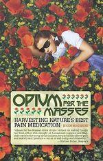 Opium for the Masses : Harvesting Nature's Best Pain Medication - Jim Hogshire