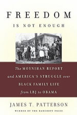 Freedom Is Not Enough : The Moynihan Report and America's Struggle over Black Family Life--from LBJ to Obama - James T. Patterson