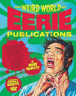The Weird World of Eerie Publications : Comic Gore That Warped Millions of Young Minds - Mike Howlett