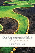 Our Appointment with Life : Sutra on Knowing the Better Way to Live Alone - Thich Nhat Hanh