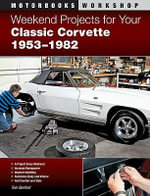 Weekend Projects for Your Classic Corvette 1953-1982 - Tom Benford