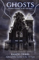 Ghosts : Another Summer in the Old Town - Randy Cribbs