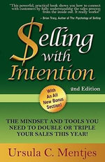 Selling With Intention : The Mindset And Tools You Need To Double Or Triple Your Sales This Year - Ursula C. Mentjes