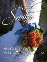 Signature Sasha : Magnificent Weddings by Design - Sasha Souza