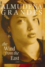 The Wind from the East : A Novel - Almudena Grandes