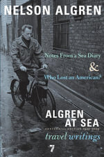 Algren at Sea : Notes from a Sea Diary & Who Lost an American?-Travel Writings - Nelson Algren