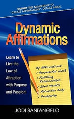 Dynamic Affirmations : Learn to Live the Law of Attraction with Purpose and Passion - Jodi Santangelo