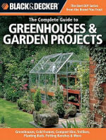 Black & Decker The Complete Guide to Greenhouses & Garden Projects - Philip Schmidt