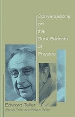 Conversations on the Dark Secrets of Physics - Edward Teller