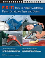 Fix It! How to Repair Automotive Dents, Scratches, Tears and Stains - Kris Palmer