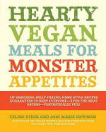 Hearty Vegan Meals for Monster Appetites : Lip-Smacking, Belly-Filling, Home-Style Recipes Guaranteed to Keep Everyone-Even the Meat Eaters-Fan - Celine Steen
