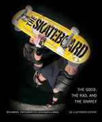 The Skateboard : The Good, the Rad, and the Gnarly: An Illustrated History - Ben Marcus