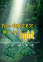 From Darkness Into the Light - Marino Restrepo