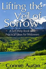 Lifting the Veil of Sorrow, A Self-Help Book with Practical Ideas for Widowers - Connie MD Auran