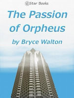 The Passion of Orpheus - Bryce Walton