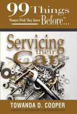 99 Things Women Wish They Knew Before Servicing Their Car - Towanda D. Cooper