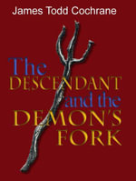 The Descendant and the Demon's Fork (Max and the Gatekeeper Book III) - James Todd Cochrane