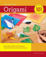 Origami 101 : Master Basic Skills and Techniques Easily through Step-by-Step Instruction - Benjamin Coleman