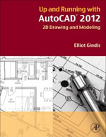 Up and Running with AutoCAD 2012 : 2D Drawing and Modeling - Elliot Gindis