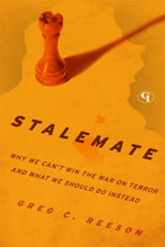 Stalemate : Why We Can't Win The War on Terror and What We Should Do Instead - Greg C. Reeson