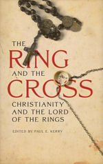 The Ring and the Cross : Christianity and the Lord of the Rings