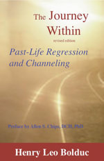The Journey Within : Past Life Regression and Channeling - Henry Leo Bolduc