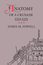 Anatomy of a Crusade, 1213-1221 - James M. Powell