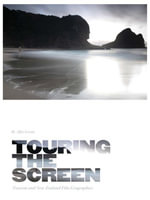 Touring the Screen : Tourism and New Zealand Film Geographies