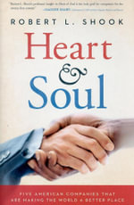 Heart & Soul : Five American Companies That Are Making the World A Better Place - Robert L. Shook