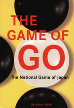The Game of Go : The National Game of Japan - Arthur Smith