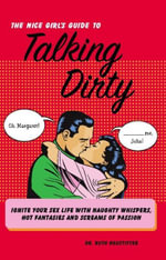 The Nice Girl's Guide to Talking Dirty : Ignite Your Sex Life with Naughty Whispers, Hot Desires, and Screams of Passion - Ruth Neustifter