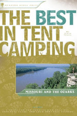 The Best in Tent Camping : Missouri and Ozarks: A Guide for Car Campers Who Hate RVs, Concrete Slabs, and Loud Portable Stereos - Steve Henry
