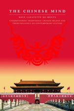 The Chinese Mind : Understanding Traditional Chinese Beliefs and Their Influence on Contemporary Culture - Boye Lafayette De Mente