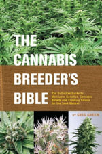 The Cannabis Breeder's Bible : The Definitive Guide to Marijuana Genetics, Cannabis Botany and Creating Strains for the Seed Market - Greg Green